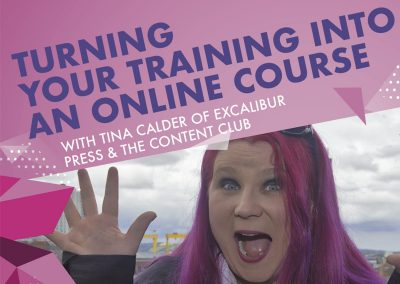 Turning Your Face To Face Training Into An Online Course – Free Webinar Series By Tina Calder of Excalibur Press & The Content Club